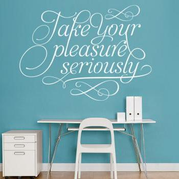 Take Your Pleasure Seriously - Charles Eames Typography Quote Decal Sticker Wall Vinyl Art Famous quotes - Take Your Pleasure Seriously